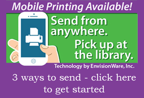 Mobile Printing Available! Print from anywhere to the library's printers; click here to get started